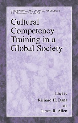 Cultural Competency Training in a Global Society By Dana, Richard H. (EDT)/ Allen, James (EDT)