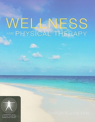 Wellness and Physical Therapy By Fair, Sharon Elayne, Ph.D.